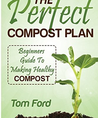 The-Perfect-Compost-Plan-Beginners-Guide-To-Making-Healthy-Compost-0